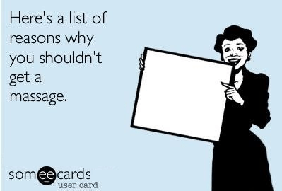 Here's a list of reasons why you shouldn't get a massage.